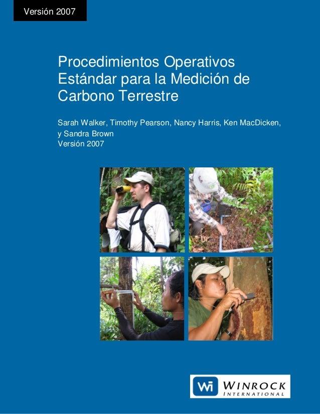 Versión 2007       Procedimientos Operativos       Estándar para la Medición de       Carbono Terrestre       Sarah Walker...