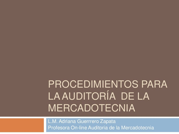 PROCEDIMIENTOS PARALA AUDITORÍA DE LAMERCADOTECNIAL.M. Adriana Guerrrero ZapataProfesora On-line Auditoria de la Mercadote...