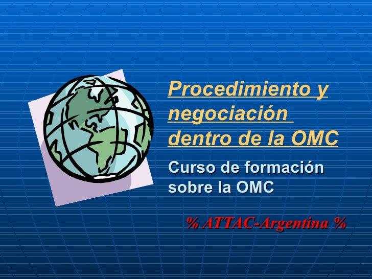 Curso de formación sobre la OMC % ATTAC-Argentina % Procedimiento y negociación  dentro de la OMC