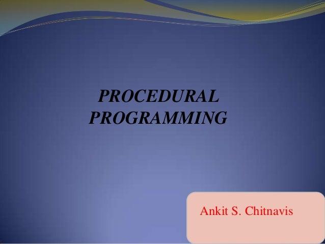 PROCEDURAL PROGRAMMING  Ankit S. Chitnavis