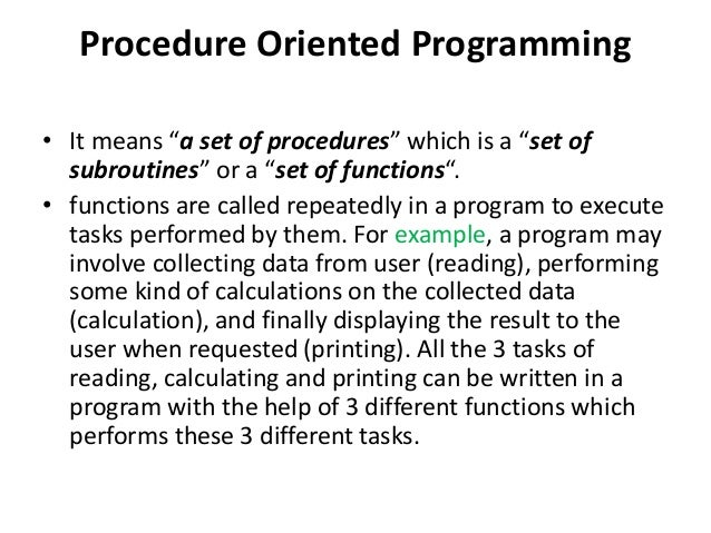 """Procedure Oriented Programming • It means """"a set of procedures"""" which is a """"set of subroutines"""" or a """"set of functions"""". •..."""