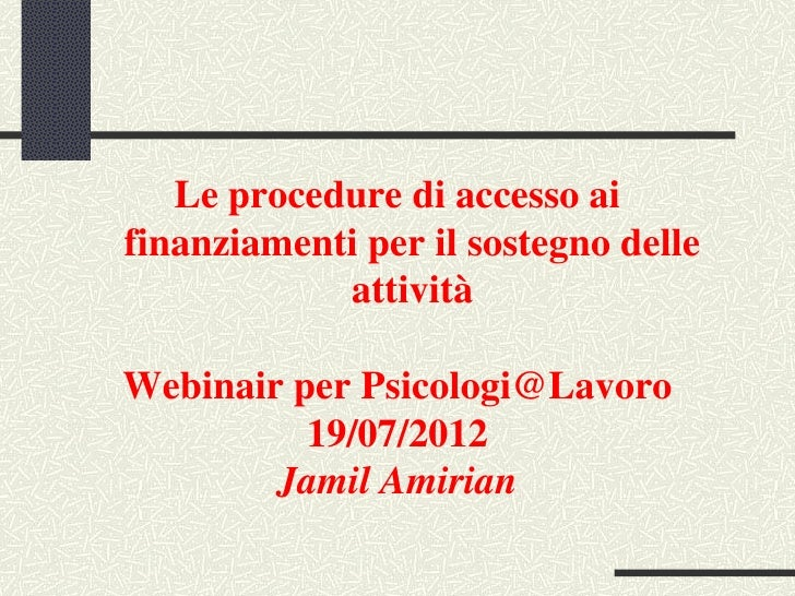 Le procedure di accesso aifinanziamenti per il sostegno delle            attivitàWebinair per Psicologi@Lavoro          19...