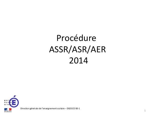Procédure ASSR/ASR/AER 2014  Direction générale de l'enseignement scolaire – DGESCO B3-1  1