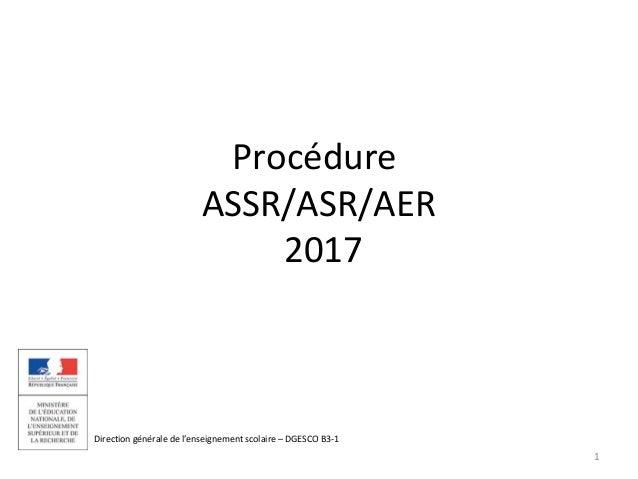 Direction générale de l'enseignement scolaire – DGESCO B3-1 Procédure ASSR/ASR/AER 2017 1
