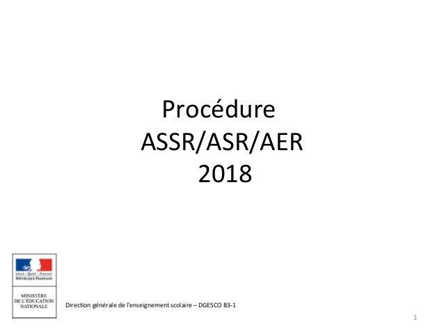 Direction générale de l'enseignement scolaire – DGESCO B3-1 Procédure ASSR/ASR/AER 2018 1