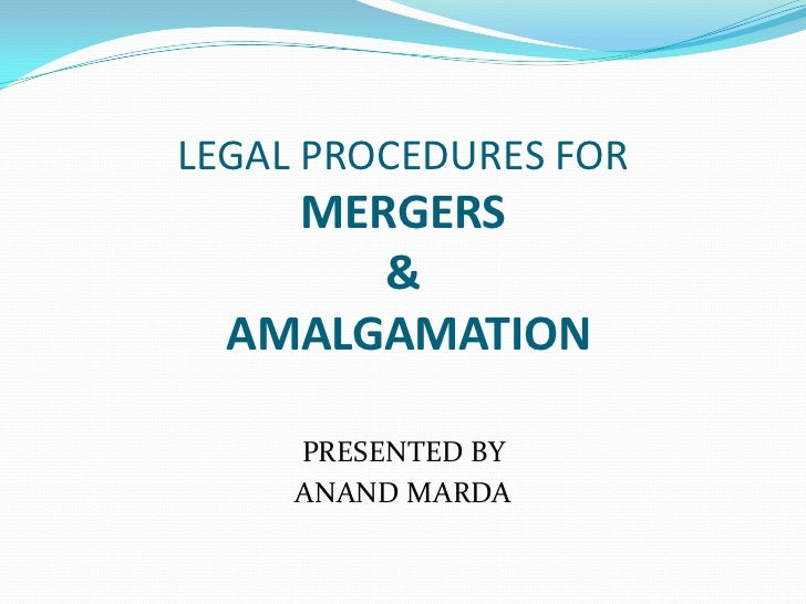 LEGAL PROCEDURES FOR    MERGERS       &  AMALGAMATION     PRESENTED BY     ANAND MARDA