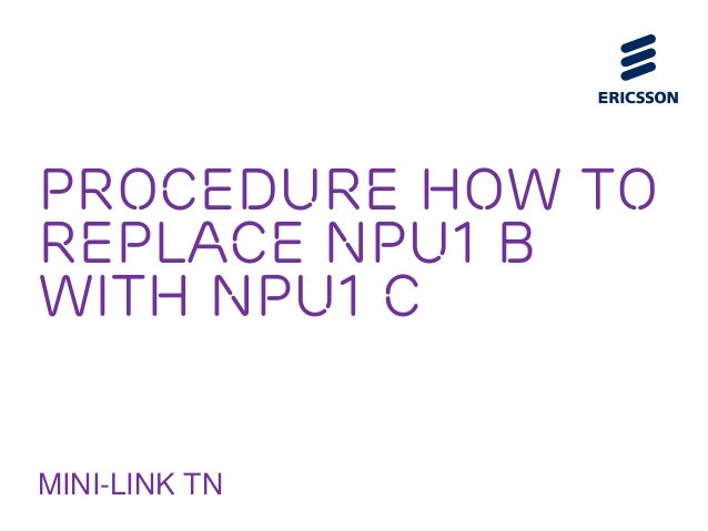 PROCEDURE HOW TO Replace NPU1 B with NPU1 C MINI-LINK TN
