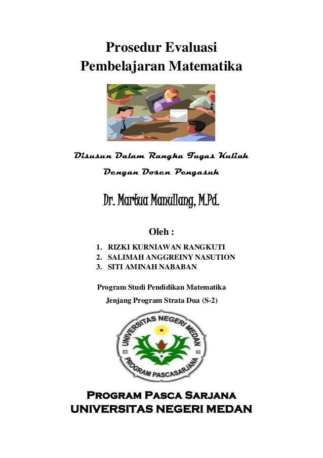 Prosedur Evaluasi Pembelajaran Matematika Disusun Dalam Rangka Tugas Kuliah Dengan Dosen Pengasuh Dr. Martua Manullang, M....