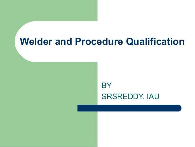 Welder and Procedure Qualification BY SRSREDDY, IAU