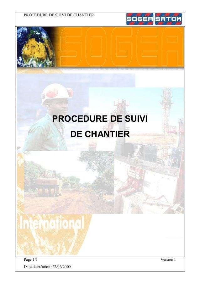 PROCEDURE DE SUIVI DE CHANTIER Page 1/1 Version 1 Date de création :22/06/2000 PROCEDURE DE SUIVI DE CHANTIER