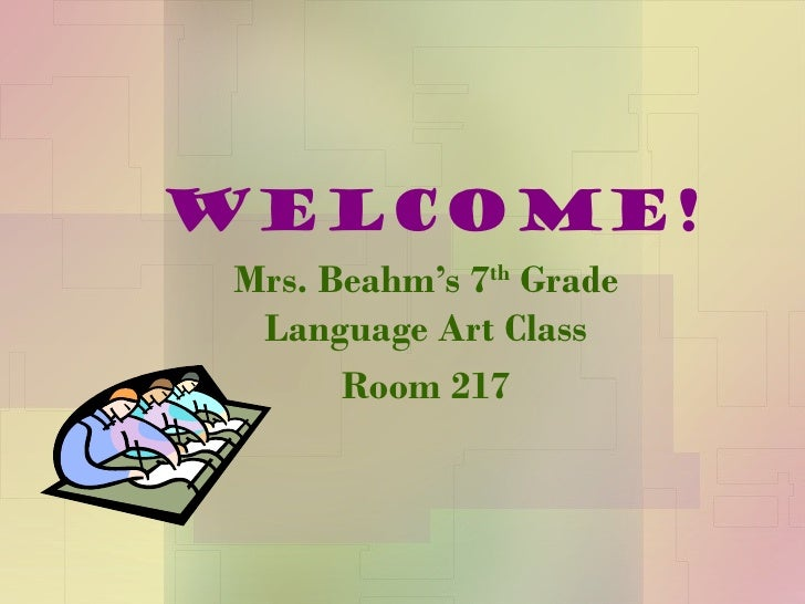 Welcome! Mrs. Beahm's 7 th  Grade Language Art Class Room 217