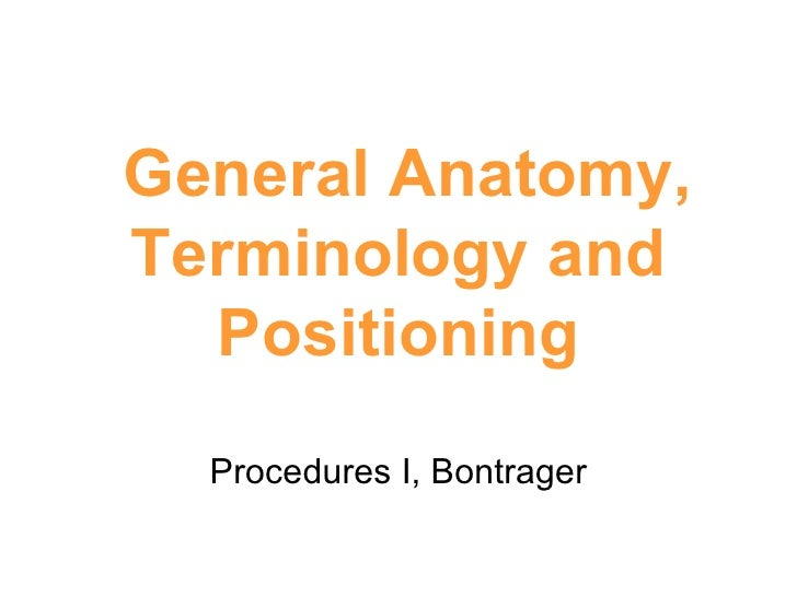 General Anatomy, Terminology and Positioning Procedures I, Bontrager