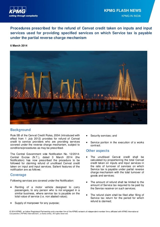 KPMG FLASH NEWS KPMG IN INDIA  Procedures prescribed for the refund of Cenvat credit taken on inputs and input services us...
