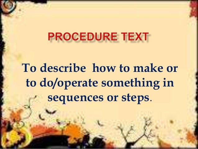 To describe how to make or to do/operate something in sequences or steps.