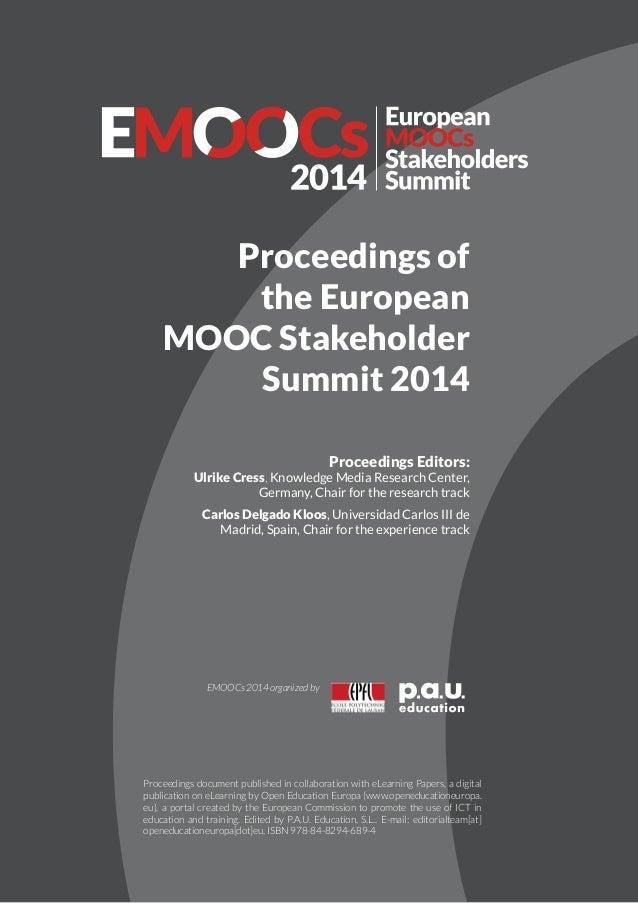 www.emoocs2014.eu #EMOOCs2014 Proceedings of the European MOOC Stakeholder Summit 2014 Proceedings Editors: Ulrike Cress, ...