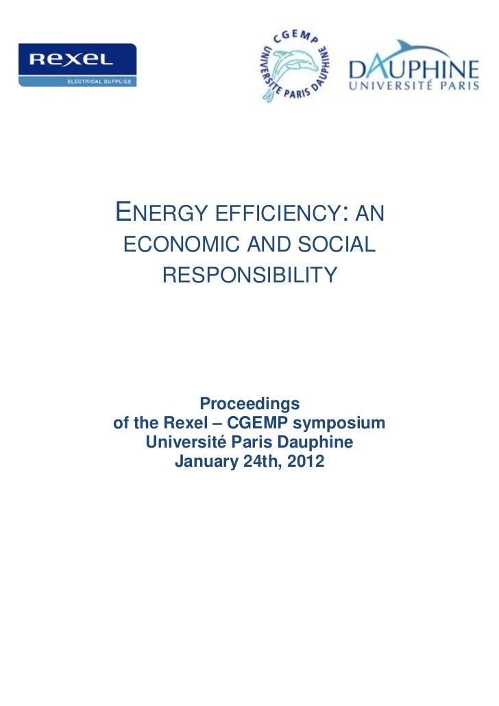 ENERGY EFFICIENCY: AN ECONOMIC AND SOCIAL    RESPONSIBILITY           Proceedingsof the Rexel – CGEMP symposium     Univer...