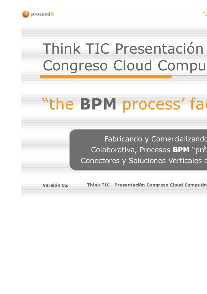 """the BPM process' factory""Think TIC PresentaciónCongreso Cloud Computing""the BPM process' factory""                    Fabr..."