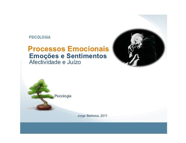 PSICOLOGIAProcessos EmocionaisEmoções e SentimentosAfectividade e Juízo             Psicologia                          Jo...