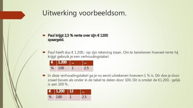 Uitwerking voorbeeldsom.  Paul krijgt 2,5 % rente over zijn € 1200 spaargeld.  Paul heeft dus € 1.200,- op zijn rekening...