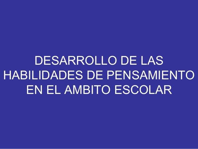 DESARROLLO DE LAS HABILIDADES DE PENSAMIENTO EN EL AMBITO ESCOLAR