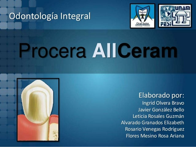 Odontología Integral  Procera AllCeram                               Elaborado por:                                 Ingrid...
