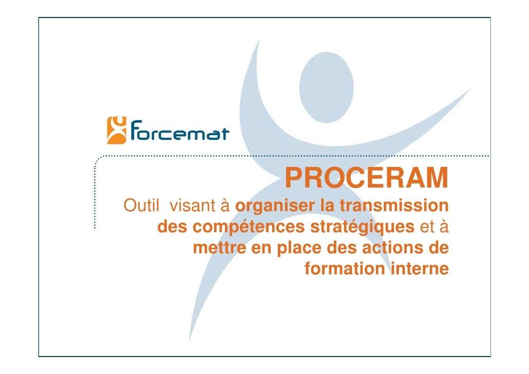 PROCERAM Outil visant à organiser la transmission     des compétences stratégiques et à          mettre en place des actio...