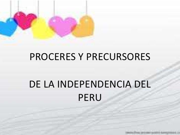 PROCERES Y PRECURSORESDE LA INDEPENDENCIA DEL          PERU