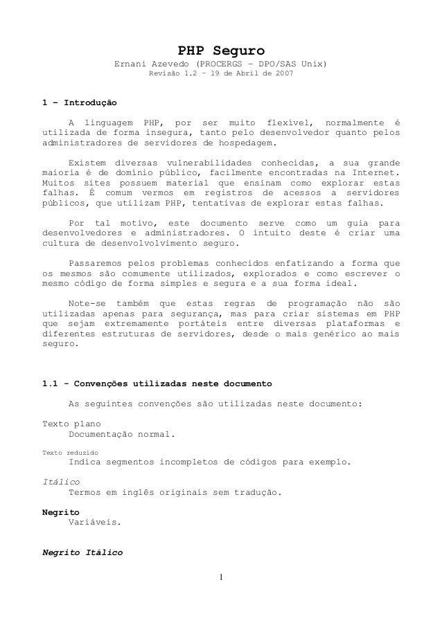PHP Seguro  Ernani Azevedo (PROCERGS – DPO/SAS Unix)  Revisão 1.2 – 19 de Abril de 2007  1 – Introdução  A linguagem PHP, ...