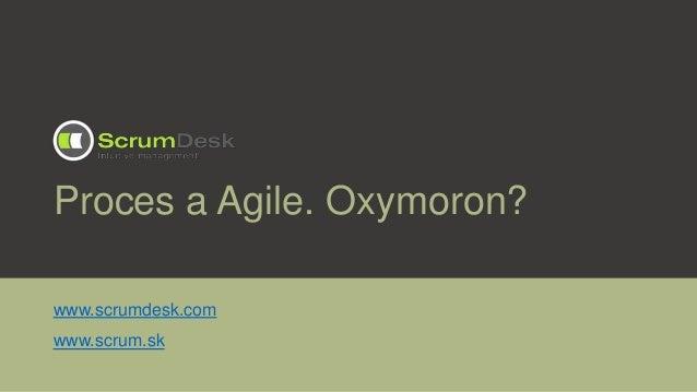 Proces a Agile. Oxymoron?www.scrumdesk.comwww.scrum.sk