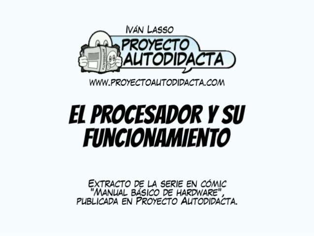 moreno AUT ODÍDACT A  WWW.  PROYECT OAUTODIDACT A. CO/ V  El PROCESADOR Y SII FUNCIONIIMIEN T0  EXTRACTO DE LA SERIE EN CÓ...