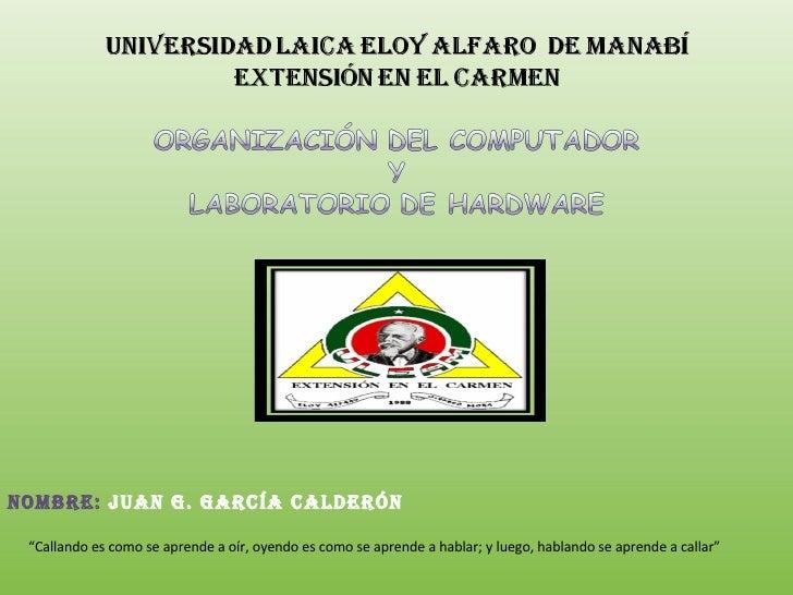 """Nombre:  Juan G. García Calderón """" Callando es como se aprende a oír, oyendo es como se aprende a hablar; y luego, habland..."""