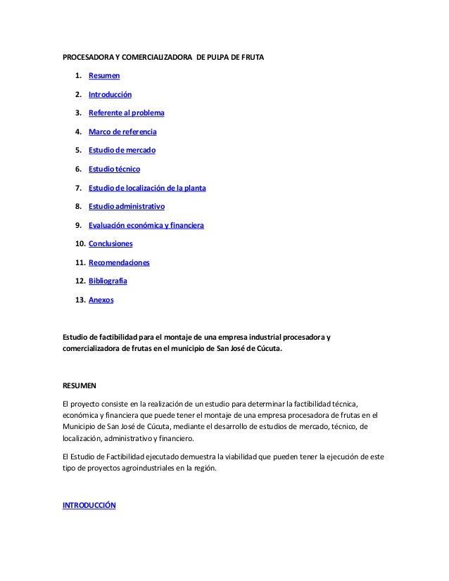 PROCESADORA Y COMERCIALIZADORA DE PULPA DE FRUTA    1. Resumen    2. Introducción    3. Referente al problema    4. Marco ...
