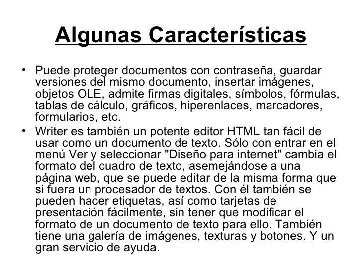Algunas Características <ul><li>Puede proteger documentos con contraseña, guardar versiones del mismo documento, insertar ...