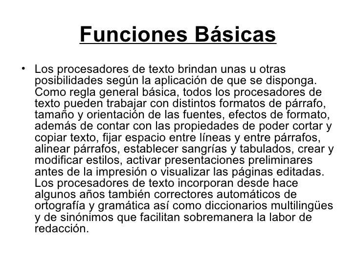 Funciones Básicas <ul><li>Los procesadores de texto brindan unas u otras posibilidades según la aplicación de que se dispo...