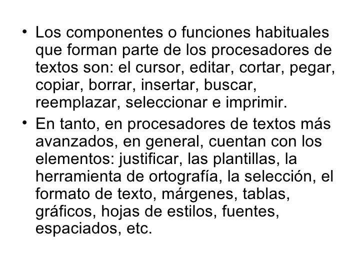 <ul><li>Los componentes o funciones habituales que forman parte de los procesadores de textos son: el cursor, editar, cort...