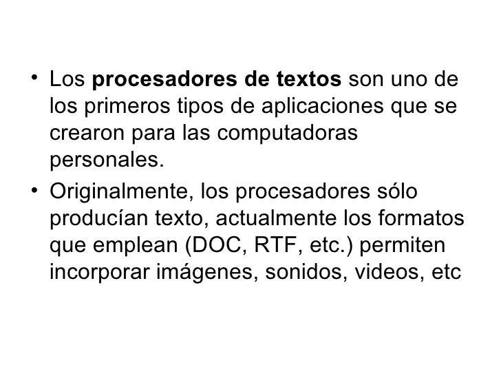 <ul><li>Los procesadores de textos son uno de los primeros tipos de aplicaciones que se crearon para las computadoras pe...