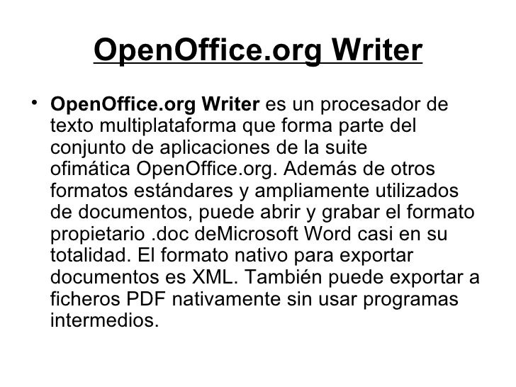 OpenOffice.org Writer <ul><li>OpenOffice.org Writer es unprocesador de textomultiplataformaque forma parte del conjunt...