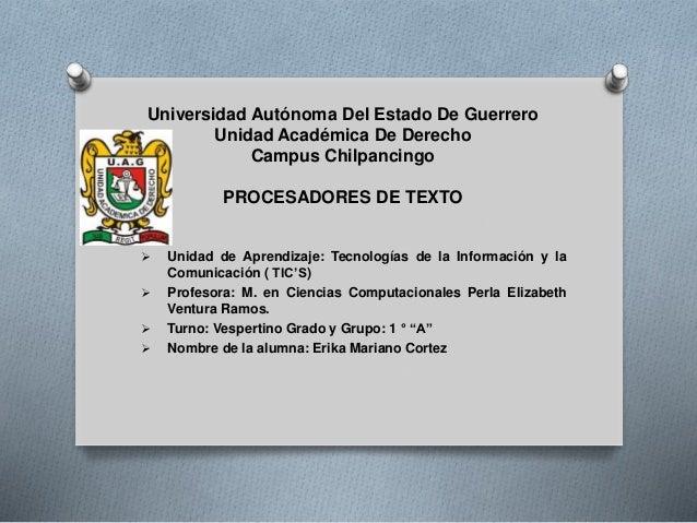 Universidad Autónoma Del Estado De Guerrero  Unidad Académica De Derecho  Campus Chilpancingo  PROCESADORES DE TEXTO   Un...