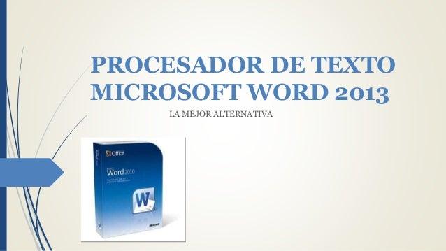 PROCESADOR DE TEXTO MICROSOFT WORD 2013 LA MEJOR ALTERNATIVA