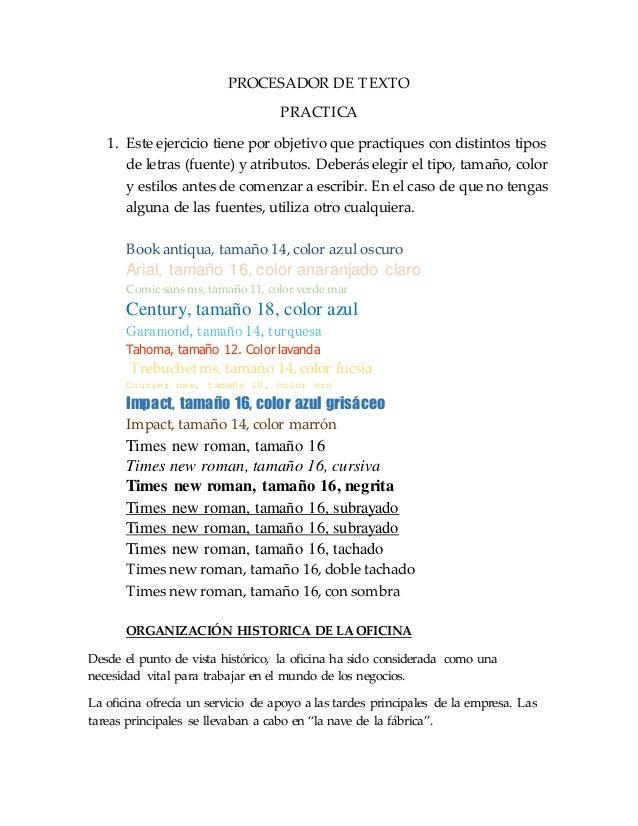 PROCESADOR DE TEXTO PRACTICA 1. Este ejercicio tiene por objetivo que practiques con distintos tipos de letras (fuente) y ...