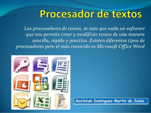 Los procesadores de textos, es más que nada un softwareque nos permite crear y modificar textos de una manerasencilla, ráp...