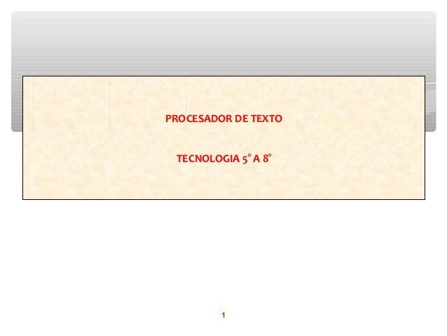 PROCESADOR DE TEXTO TECNOLOGIA 5° A 8°         1
