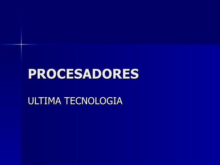 PROCESADORES ULTIMA TECNOLOGIA