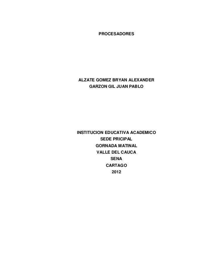 PROCESADORESALZATE GOMEZ BRYAN ALEXANDER    GARZON GIL JUAN PABLOINSTITUCION EDUCATIVA ACADEMICO         SEDE PRICIPAL    ...