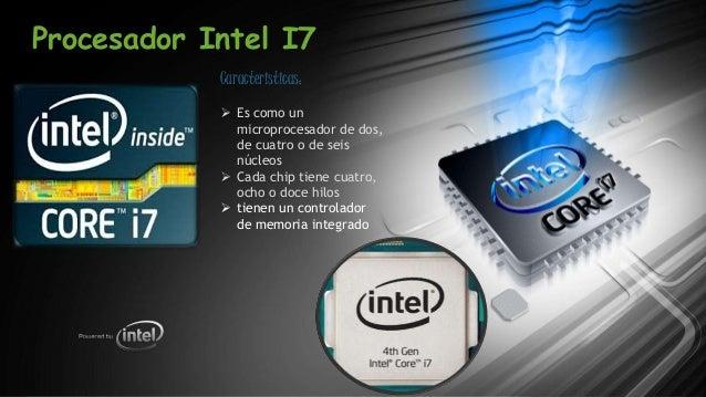 Procesador Intel I7 Caracteristicas:  Es como un microprocesador de dos, de cuatro o de seis núcleos  Cada chip tiene cu...