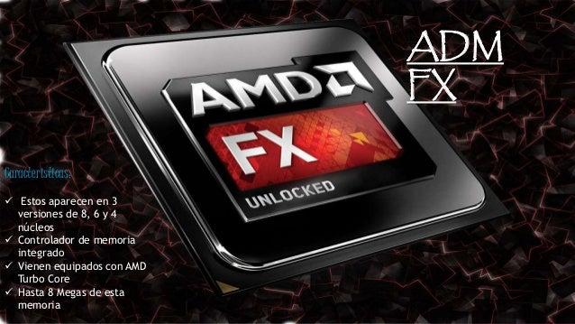 ADM FX Caracteristicas:  Estos aparecen en 3 versiones de 8, 6 y 4 núcleos  Controlador de memoria integrado  Vienen eq...
