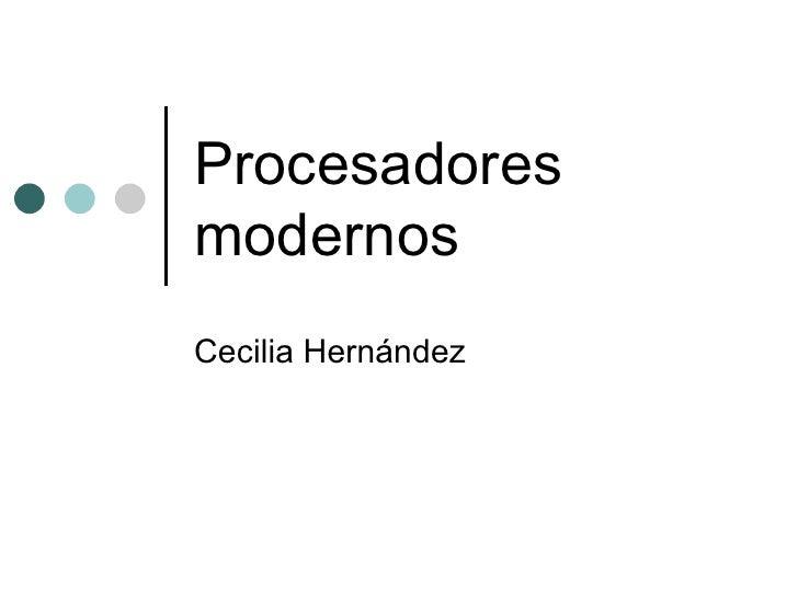 Procesadores modernos Cecilia Hernández