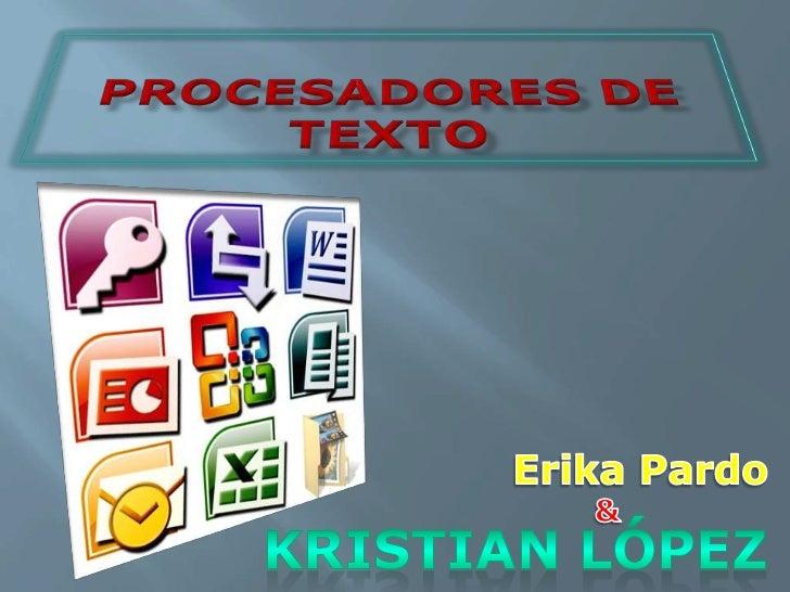 PROCESADORES DE TEXTO<br />Erika Pardo<br />&<br />Kristian López<br />