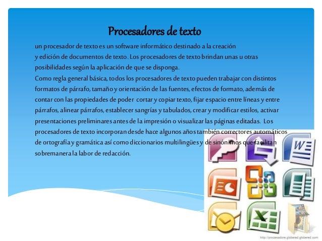 Procesadores de texto  un procesador de texto es un software informático destinado a la creación  y edición de documentos ...