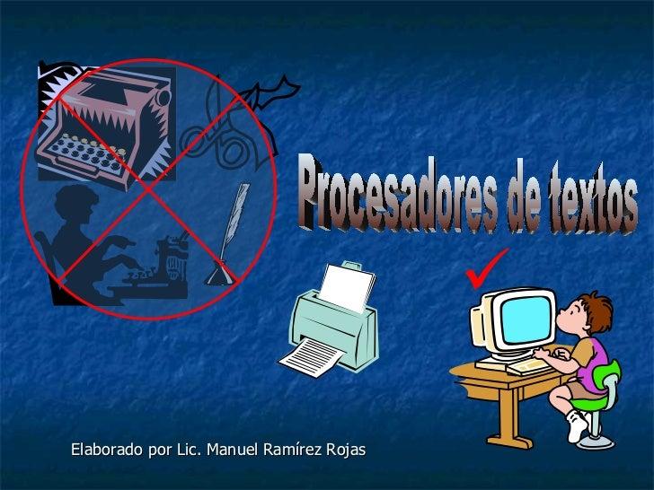   Procesadores de textos Elaborado por Lic. Manuel Ramírez Rojas